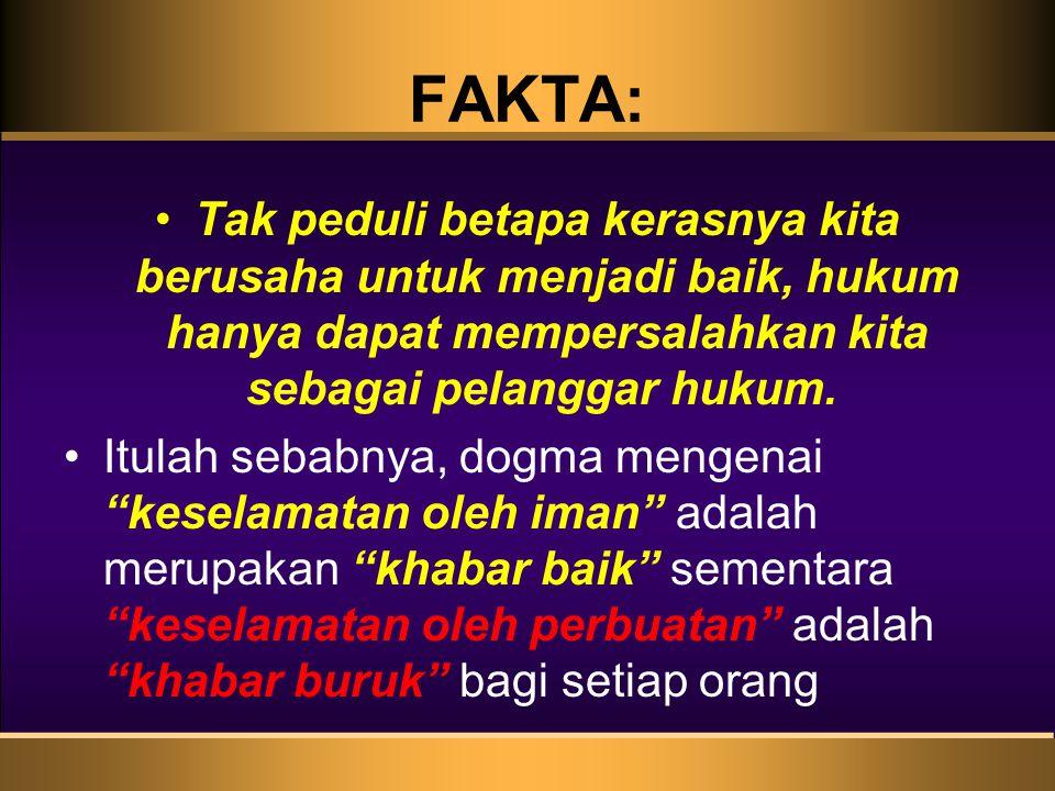 FAKTA: •Tak peduli betapa kerasnya kita berusaha untuk menjadi baik, hukum hanya dapat mempersalahkan kita sebagai pelanggar hukum.