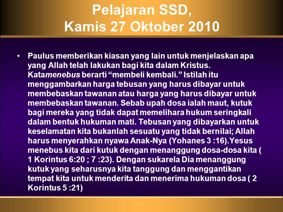 Pelajaran SSD, Kamis 27 Oktober 2010 •Paulus memberikan kiasan yang lain untuk menjelaskan apa yang Allah telah lakukan bagi kita dalam Kristus.