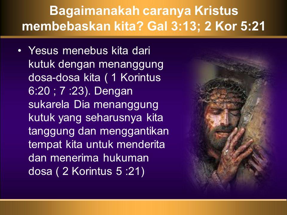Bagaimanakah caranya Kristus membebaskan kita.