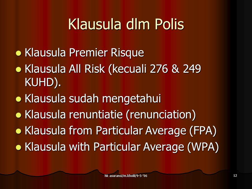 hk asuransi/m.kholil/9-5-'06 12 Klausula dlm Polis  Klausula Premier Risque  Klausula All Risk (kecuali 276 & 249 KUHD).  Klausula sudah mengetahui