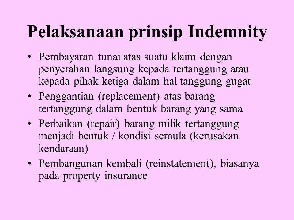 Pelaksanaan prinsip Indemnity •Pembayaran tunai atas suatu klaim dengan penyerahan langsung kepada tertanggung atau kepada pihak ketiga dalam hal tang