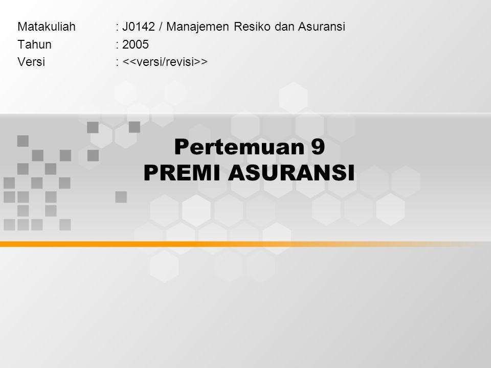 Pertemuan 9 PREMI ASURANSI Matakuliah: J0142 / Manajemen Resiko dan Asuransi Tahun: 2005 Versi: >