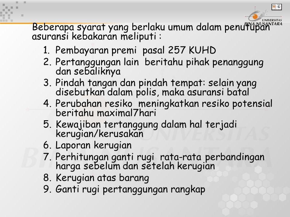 Beberapa syarat yang berlaku umum dalam penutupan asuransi kebakaran meliputi : 1. Pembayaran premi pasal 257 KUHD 2. Pertanggungan lain beritahu piha