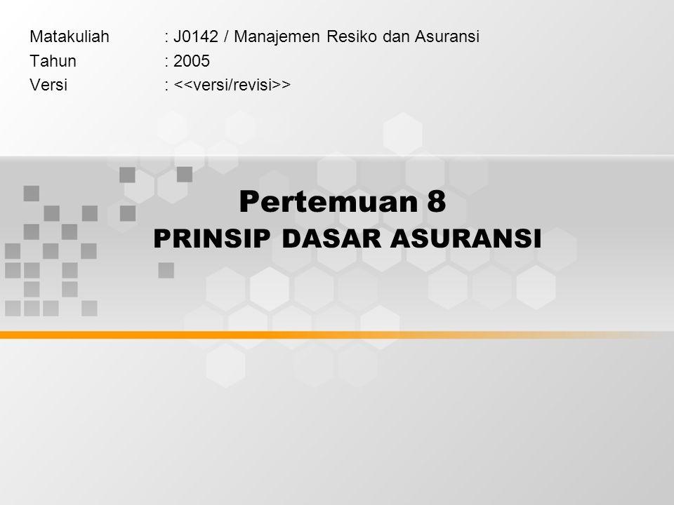 Pertemuan 8 PRINSIP DASAR ASURANSI Matakuliah: J0142 / Manajemen Resiko dan Asuransi Tahun: 2005 Versi: >