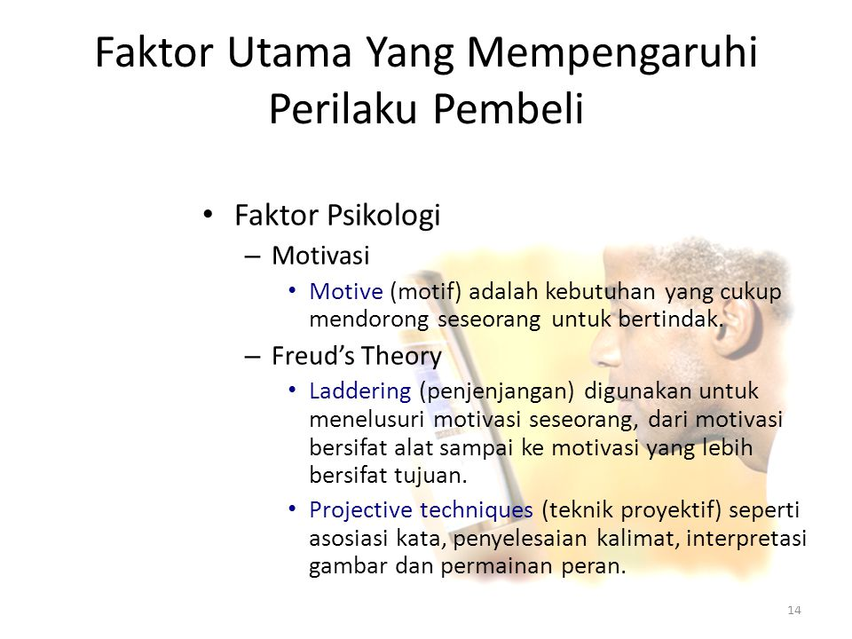 14 • Faktor Psikologi – Motivasi • Motive (motif) adalah kebutuhan yang cukup mendorong seseorang untuk bertindak.