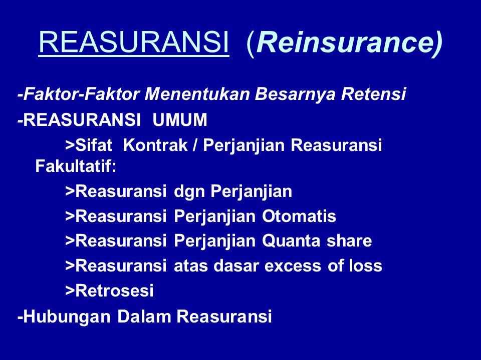 REASURANSI (Reinsurance) -Faktor-Faktor Menentukan Besarnya Retensi -REASURANSI UMUM >Sifat Kontrak / Perjanjian Reasuransi Fakultatif: >Reasuransi dg