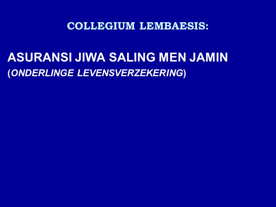 COLLEGIUM LEMBAESIS: ASURANSI JIWA SALING MEN JAMIN (ONDERLINGE LEVENSVERZEKERING)