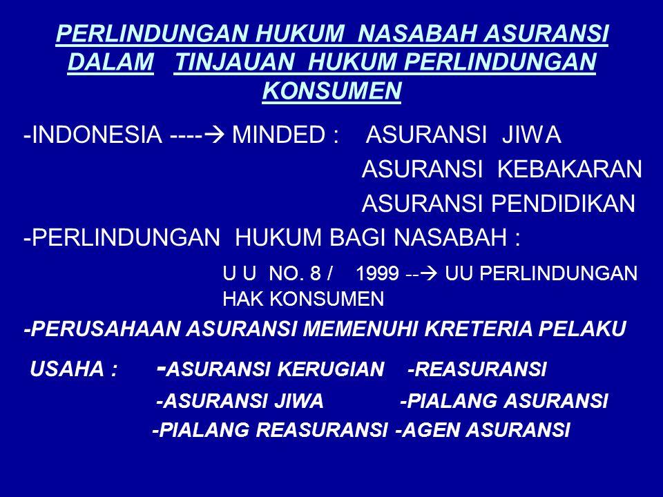 PERLINDUNGAN HUKUM NASABAH ASURANSI DALAM TINJAUAN HUKUM PERLINDUNGAN KONSUMEN -INDONESIA ----  MINDED : ASURANSI JIWA ASURANSI KEBAKARAN ASURANSI PE