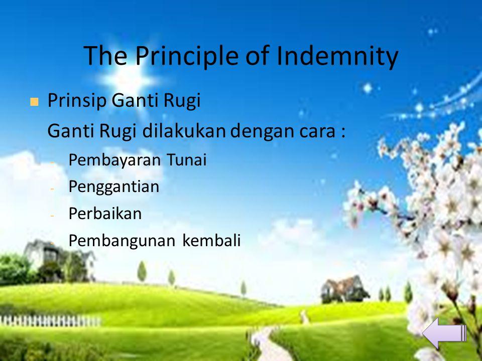 The Principle of Indemnity  Prinsip Ganti Rugi Ganti Rugi dilakukan dengan cara : - Pembayaran Tunai - Penggantian - Perbaikan - Pembangunan kembali