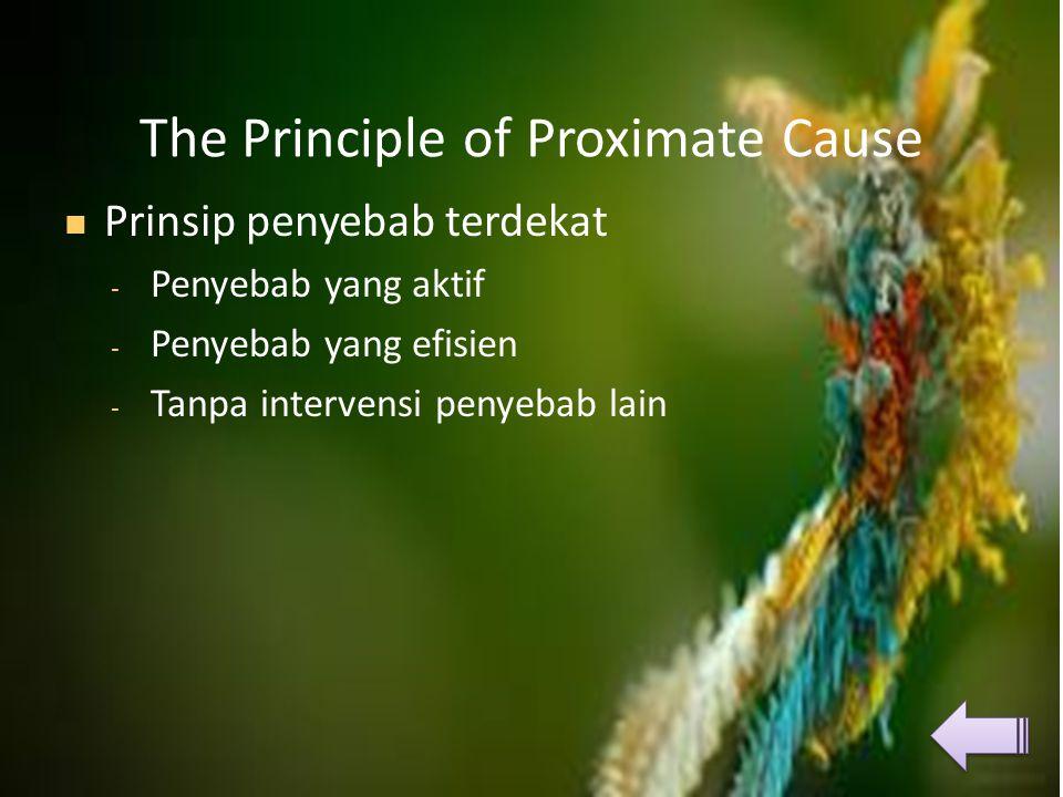 The Principle of Proximate Cause  Prinsip penyebab terdekat - Penyebab yang aktif - Penyebab yang efisien - Tanpa intervensi penyebab lain