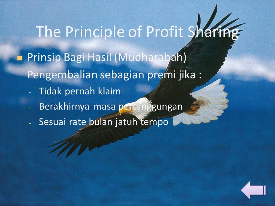The Principle of Profit Sharing  Prinsip Bagi Hasil (Mudharabah) Pengembalian sebagian premi jika : - Tidak pernah klaim - Berakhirnya masa pertanggungan - Sesuai rate bulan jatuh tempo