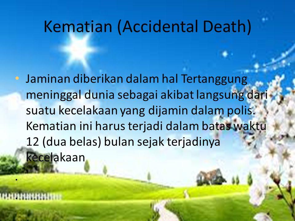 Kematian (Accidental Death) • Jaminan diberikan dalam hal Tertanggung meninggal dunia sebagai akibat langsung dari suatu kecelakaan yang dijamin dalam polis.