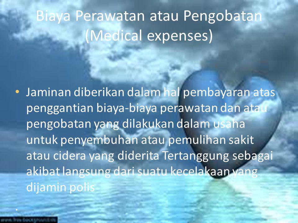 Biaya Perawatan atau Pengobatan (Medical expenses) • Jaminan diberikan dalam hal pembayaran atas penggantian biaya-biaya perawatan dan atau pengobatan yang dilakukan dalam usaha untuk penyembuhan atau pemulihan sakit atau cidera yang diderita Tertanggung sebagai akibat langsung dari suatu kecelakaan yang dijamin polis..