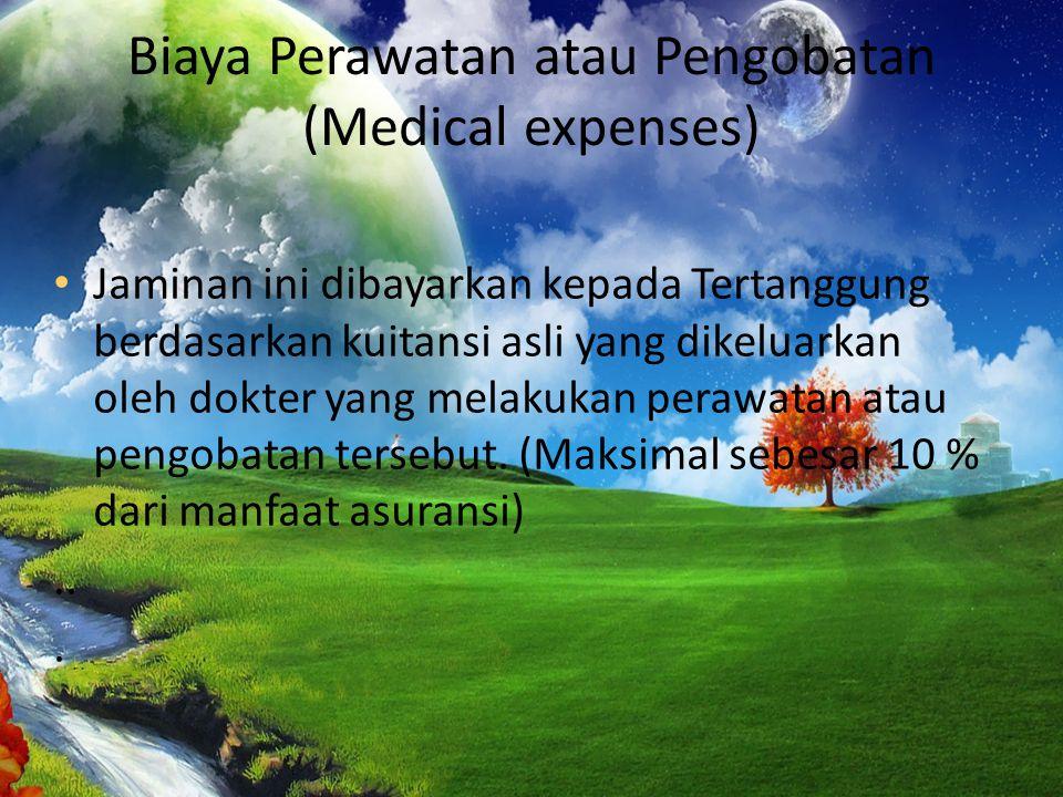 Biaya Perawatan atau Pengobatan (Medical expenses) • Jaminan ini dibayarkan kepada Tertanggung berdasarkan kuitansi asli yang dikeluarkan oleh dokter yang melakukan perawatan atau pengobatan tersebut.