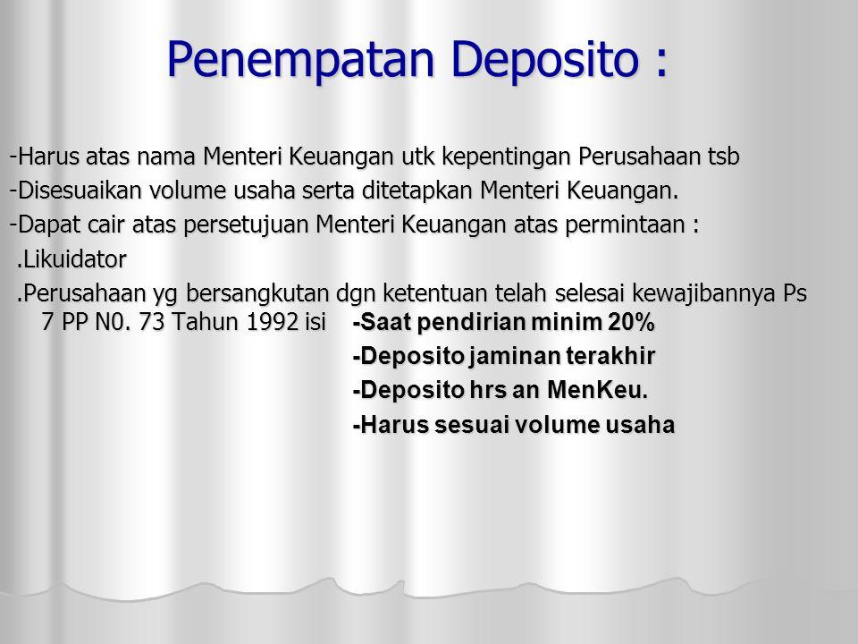 Penempatan Deposito : -Harus atas nama Menteri Keuangan utk kepentingan Perusahaan tsb -Disesuaikan volume usaha serta ditetapkan Menteri Keuangan.