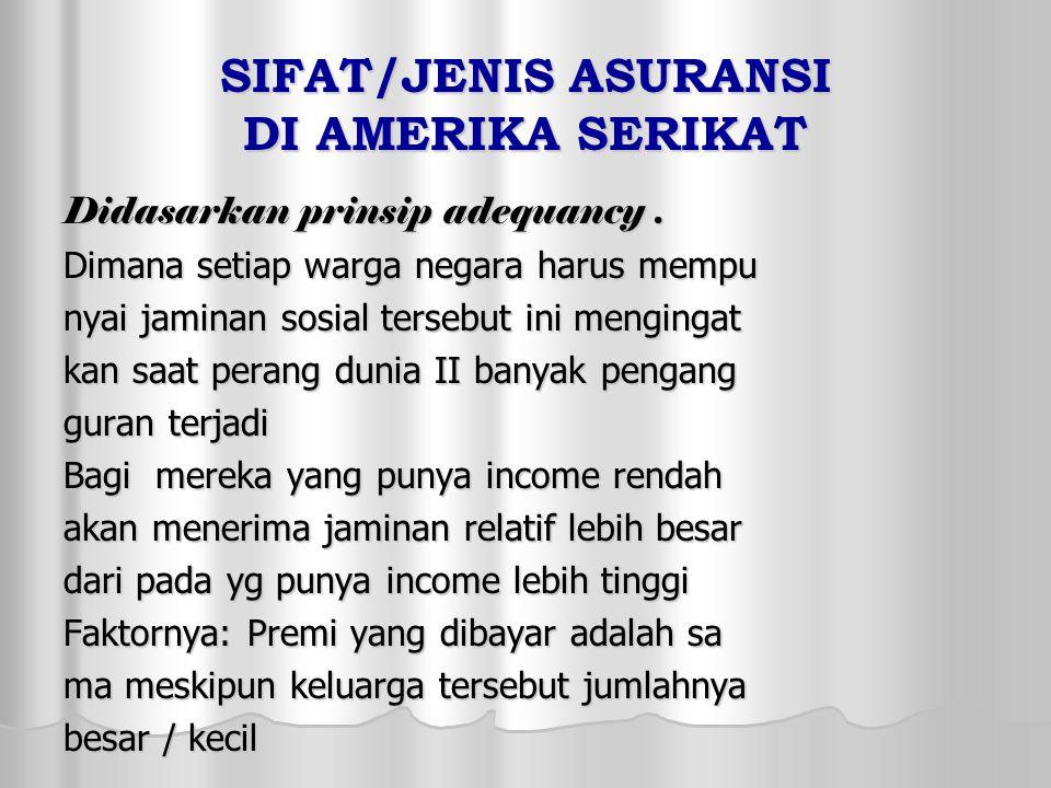 SIFAT/JENIS ASURANSI DI AMERIKA SERIKAT Didasarkan prinsip adequancy.