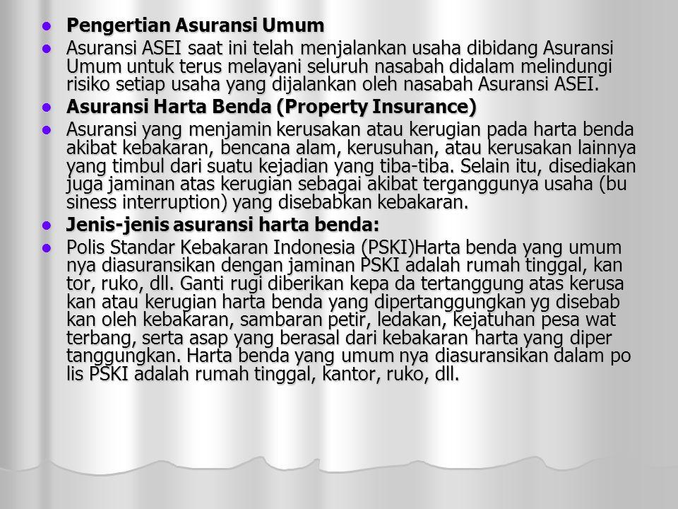  Pengertian Asuransi Umum  Asuransi ASEI saat ini telah menjalankan usaha dibidang Asuransi Umum untuk terus melayani seluruh nasabah didalam melindungi risiko setiap usaha yang dijalankan oleh nasabah Asuransi ASEI.