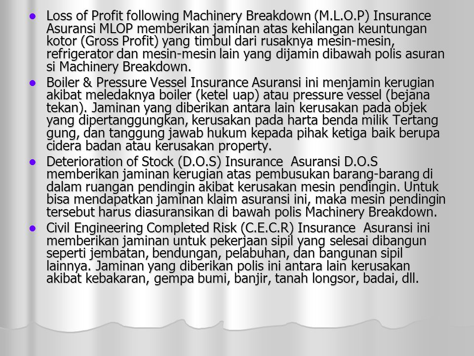  Loss of Profit following Machinery Breakdown (M.L.O.P) Insurance Asuransi MLOP memberikan jaminan atas kehilangan keuntungan kotor (Gross Profit) ya