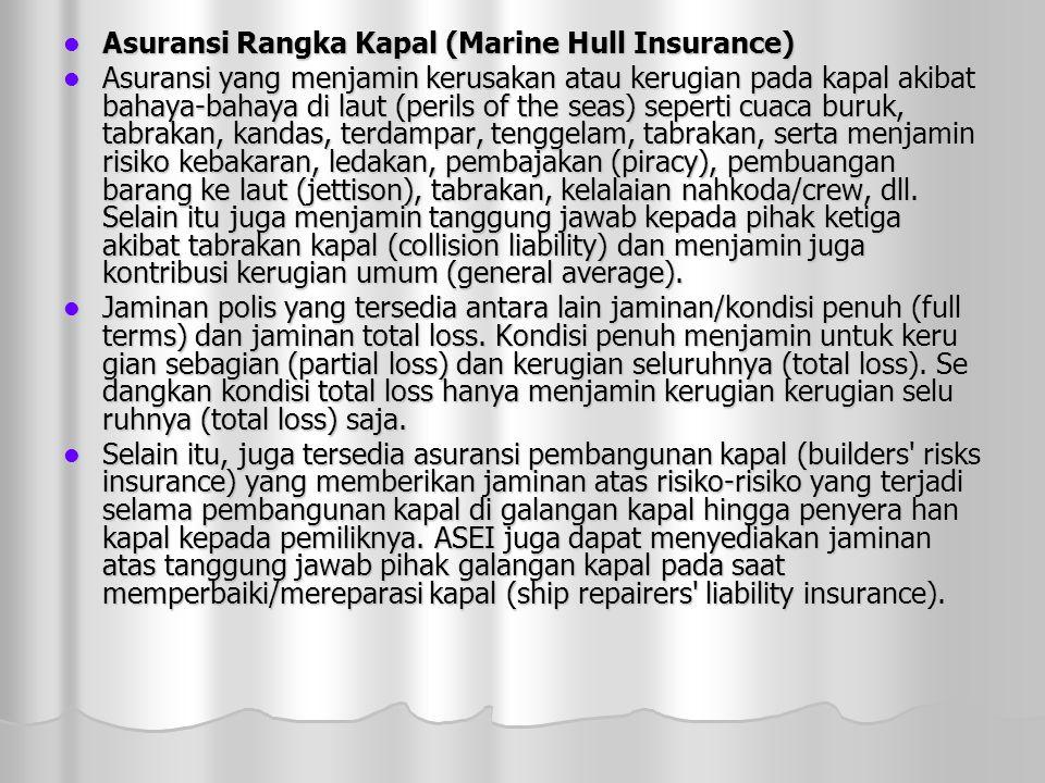  Asuransi Rangka Kapal (Marine Hull Insurance)  Asuransi yang menjamin kerusakan atau kerugian pada kapal akibat bahaya-bahaya di laut (perils of the seas) seperti cuaca buruk, tabrakan, kandas, terdampar, tenggelam, tabrakan, serta menjamin risiko kebakaran, ledakan, pembajakan (piracy), pembuangan barang ke laut (jettison), tabrakan, kelalaian nahkoda/crew, dll.