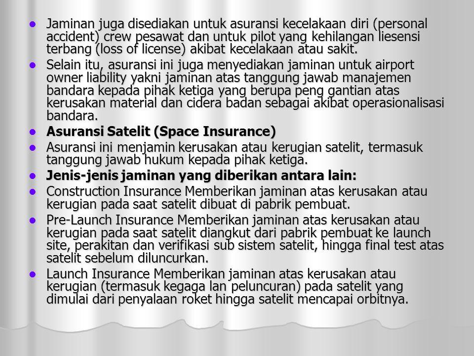  Jaminan juga disediakan untuk asuransi kecelakaan diri (personal accident) crew pesawat dan untuk pilot yang kehilangan liesensi terbang (loss of license) akibat kecelakaan atau sakit.