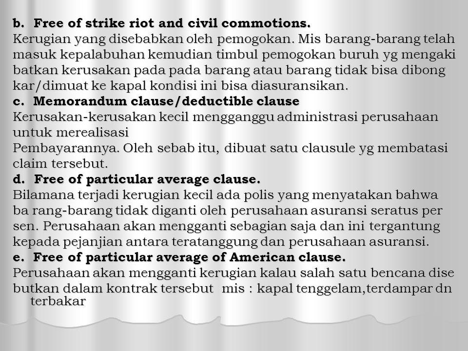 b.Free of strike riot and civil commotions. Kerugian yang disebabkan oleh pemogokan.