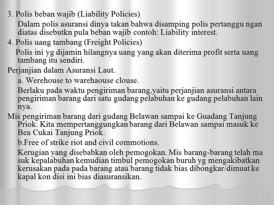 3. Polis beban wajib (Liability Policies) Dalam polis asuransi dinya takan bahwa disamping polis pertanggu ngan diatas disebutkn pula beban wajib cont