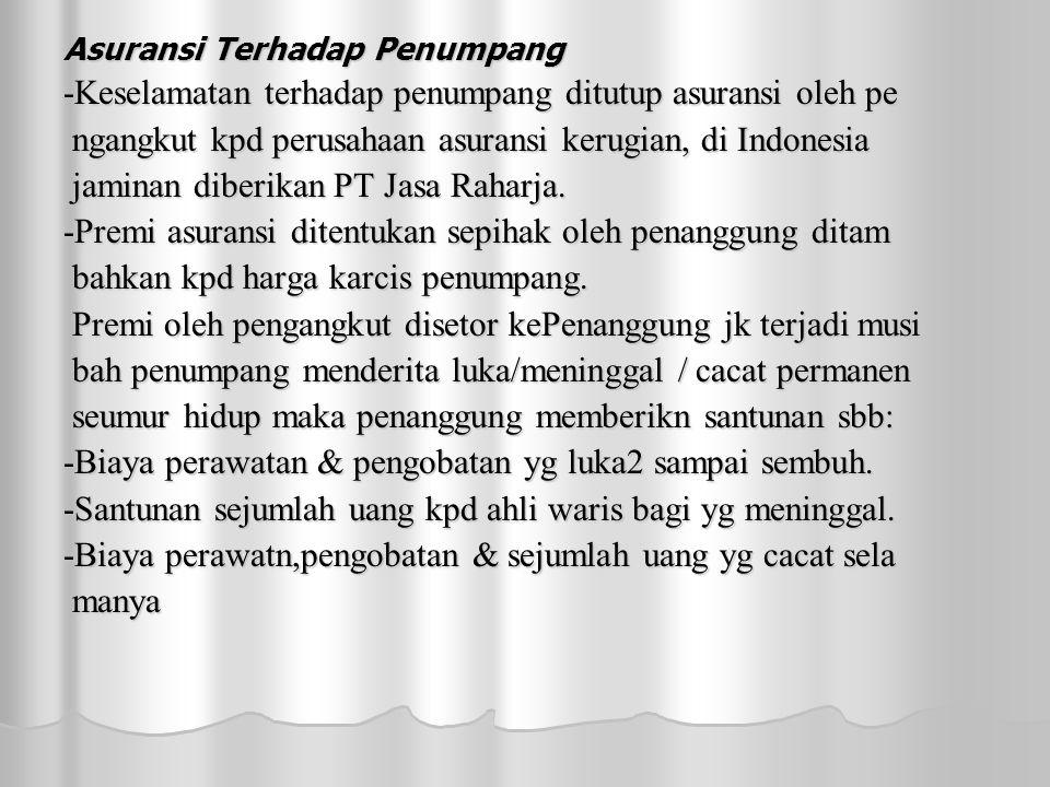 Asuransi Terhadap Penumpang -Keselamatan terhadap penumpang ditutup asuransi oleh pe ngangkut kpd perusahaan asuransi kerugian, di Indonesia ngangkut kpd perusahaan asuransi kerugian, di Indonesia jaminan diberikan PT Jasa Raharja.
