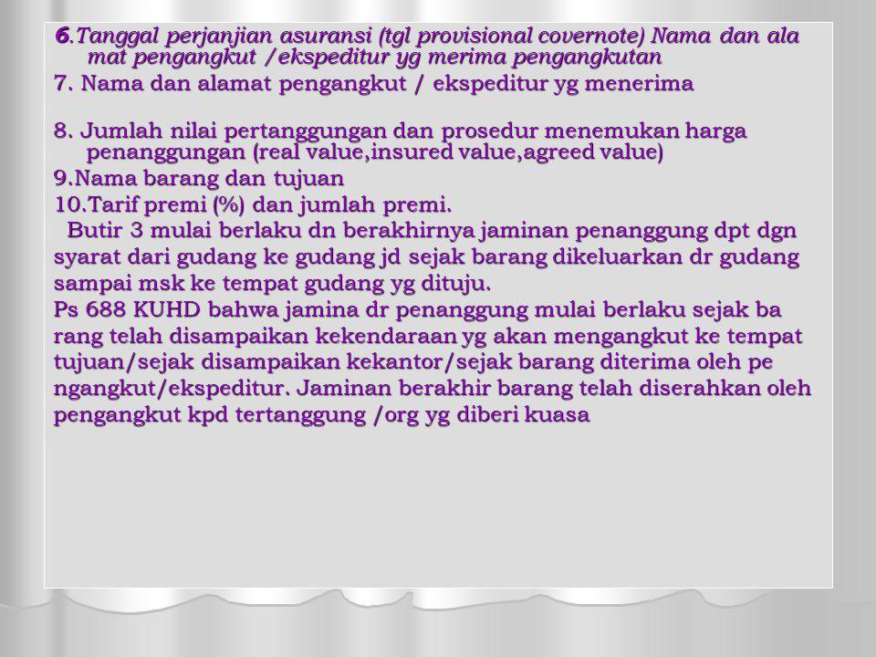 6.Tanggal perjanjian asuransi (tgl provisional covernote) Nama dan ala mat pengangkut /ekspeditur yg merima pengangkutan 7.