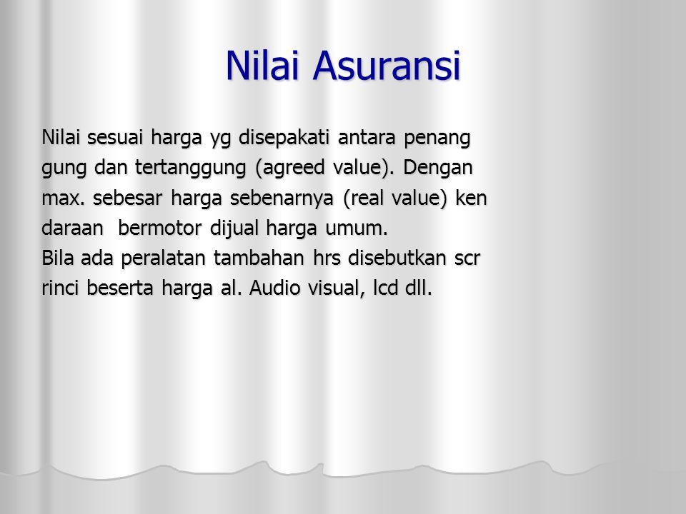 Nilai Asuransi Nilai sesuai harga yg disepakati antara penang gung dan tertanggung (agreed value).