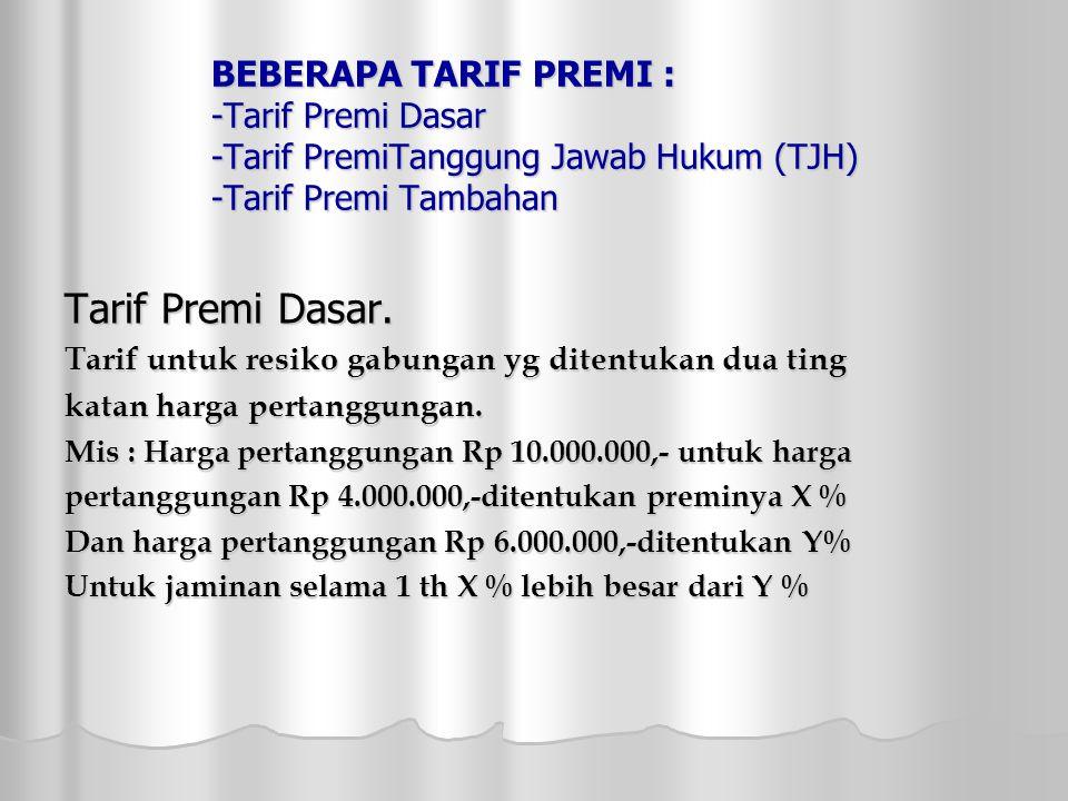 BEBERAPA TARIF PREMI : -Tarif Premi Dasar -Tarif PremiTanggung Jawab Hukum (TJH) -Tarif Premi Tambahan Tarif Premi Dasar.