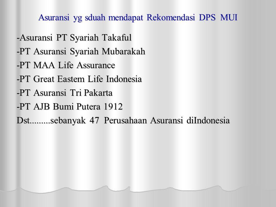 Asuransi yg sduah mendapat Rekomendasi DPS MUI -Asuransi PT Syariah Takaful -PT Asuransi Syariah Mubarakah -PT MAA Life Assurance -PT Great Eastem Life Indonesia -PT Asuransi Tri Pakarta -PT AJB Bumi Putera 1912 Dst.........sebanyak 47 Perusahaan Asuransi diIndonesia
