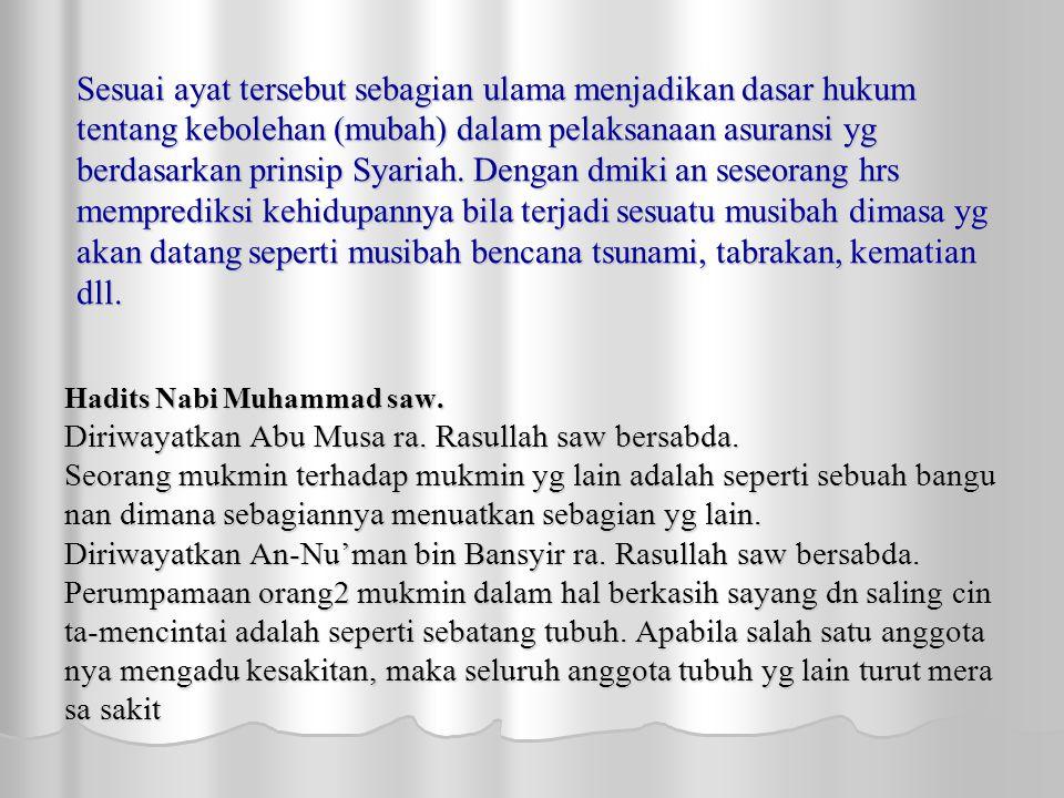Sesuai ayat tersebut sebagian ulama menjadikan dasar hukum tentang kebolehan (mubah) dalam pelaksanaan asuransi yg berdasarkan prinsip Syariah.
