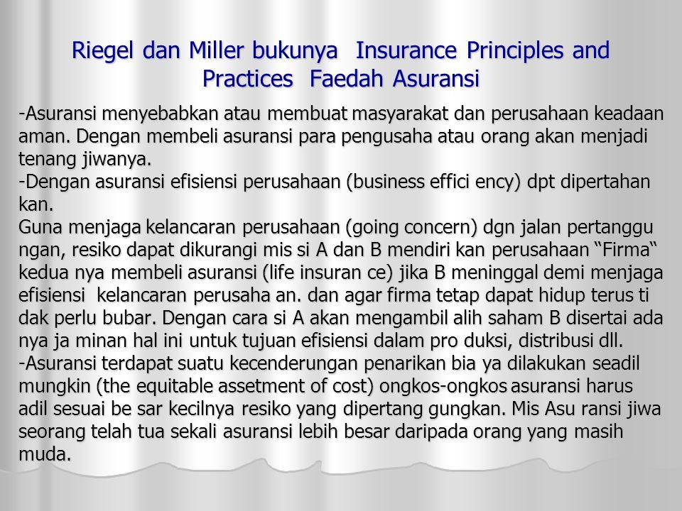 Riegel dan Miller bukunya Insurance Principles and Practices Faedah Asuransi -Asuransi menyebabkan atau membuat masyarakat dan perusahaan keadaan aman.