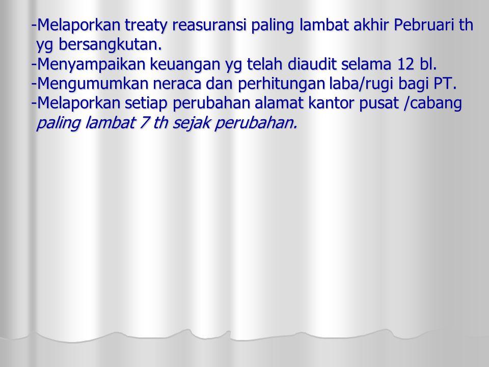 -Melaporkan treaty reasuransi paling lambat akhir Pebruari th yg bersangkutan.