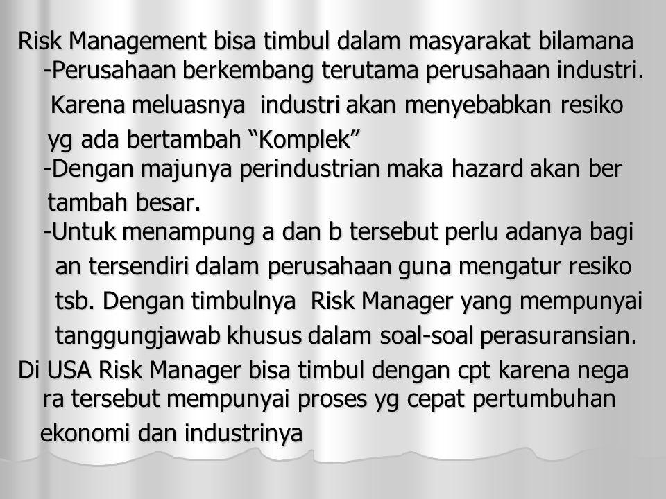 Risk Management bisa timbul dalam masyarakat bilamana -Perusahaan berkembang terutama perusahaan industri.