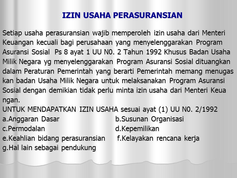 IZIN USAHA PERASURANSIAN Setiap usaha perasuransian wajib memperoleh izin usaha dari Menteri Keuangan kecuali bagi perusahaan yang menyelenggarakan Program Asuransi Sosial Ps 8 ayat 1 UU N0.