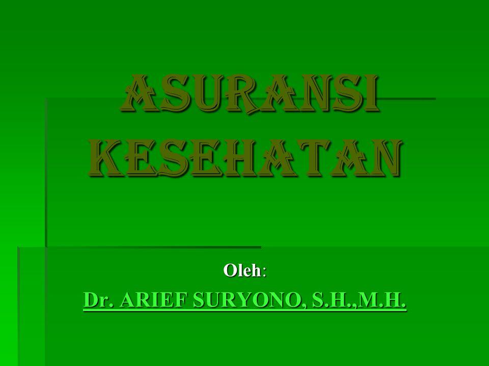 ASURANSI KESEHATAN ASURANSI KESEHATAN Oleh: Dr. ARIEF SURYONO, S.H.,M.H.