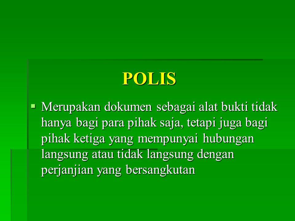 POLIS  Merupakan dokumen sebagai alat bukti tidak hanya bagi para pihak saja, tetapi juga bagi pihak ketiga yang mempunyai hubungan langsung atau tidak langsung dengan perjanjian yang bersangkutan