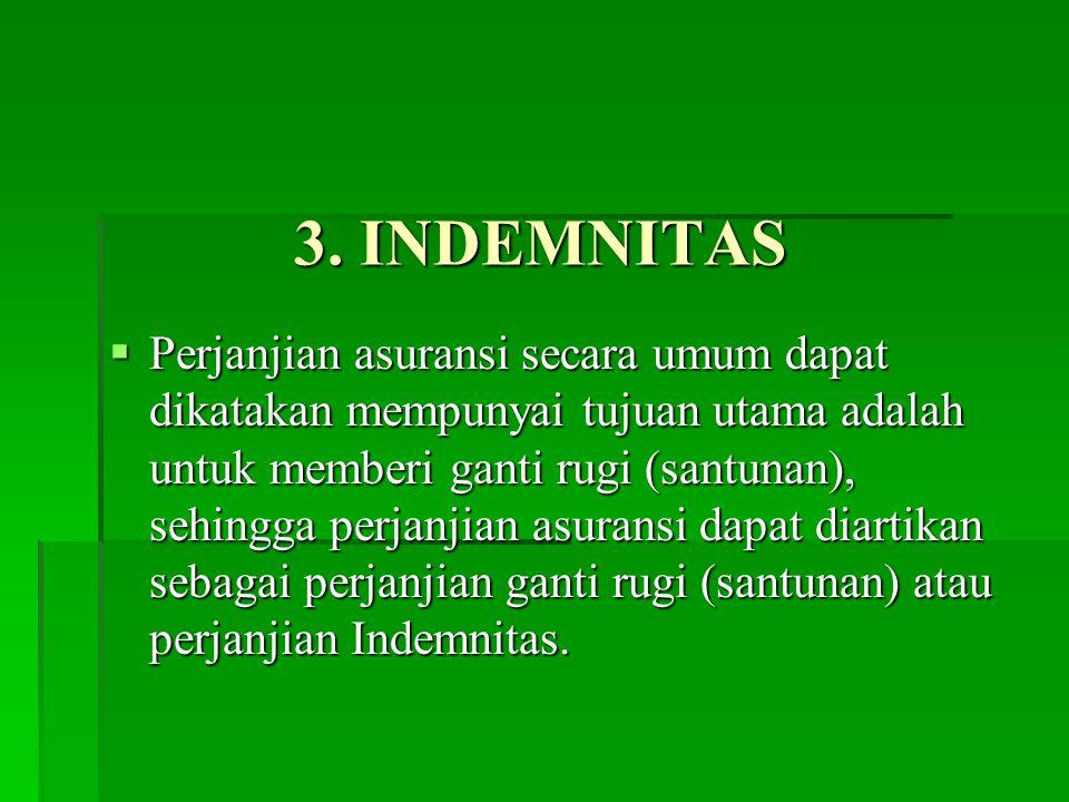 3. INDEMNITAS  Perjanjian asuransi secara umum dapat dikatakan mempunyai tujuan utama adalah untuk memberi ganti rugi (santunan), sehingga perjanjian