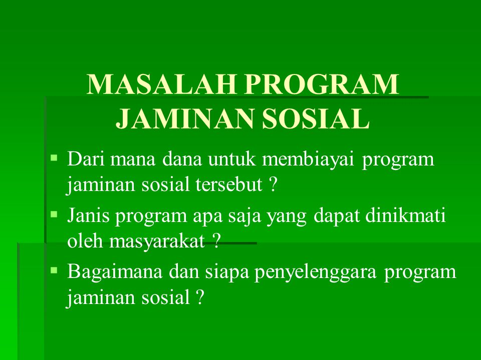MASALAH PROGRAM JAMINAN SOSIAL   Dari mana dana untuk membiayai program jaminan sosial tersebut .