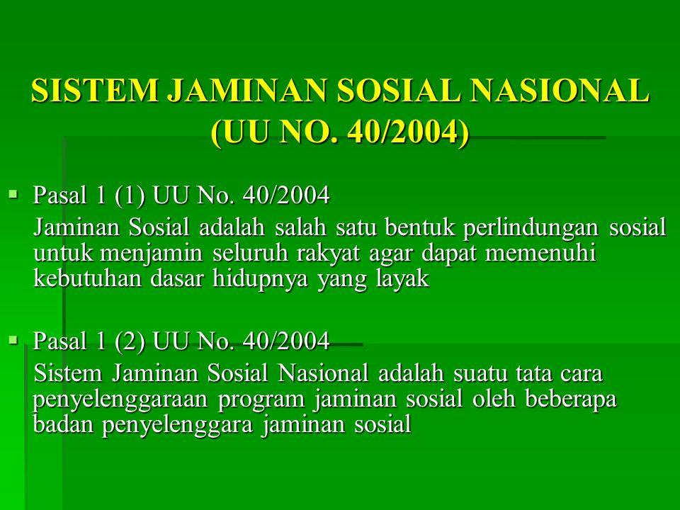 SISTEM JAMINAN SOSIAL NASIONAL (UU NO.40/2004)  Pasal 1 (1) UU No.
