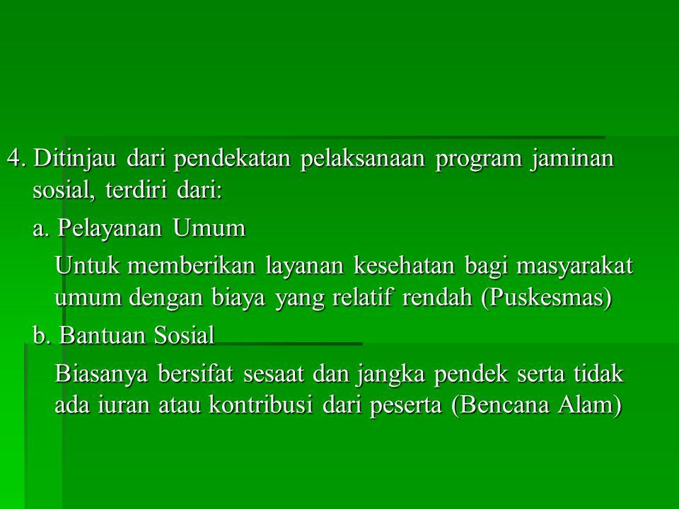 4.Ditinjau dari pendekatan pelaksanaan program jaminan sosial, terdiri dari: a.