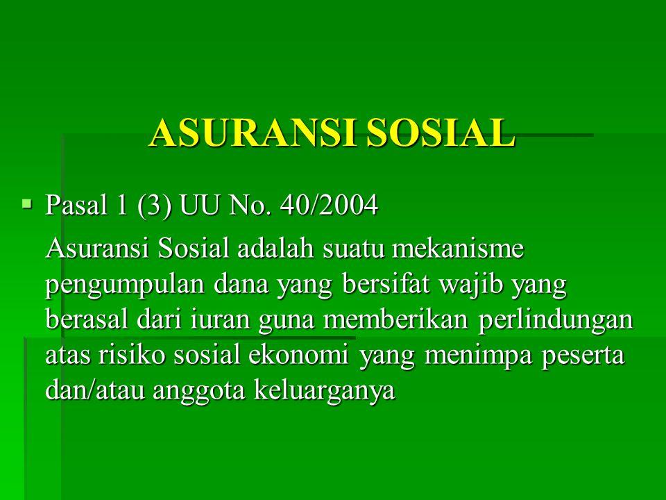 ASURANSI SOSIAL  Pasal 1 (3) UU No.
