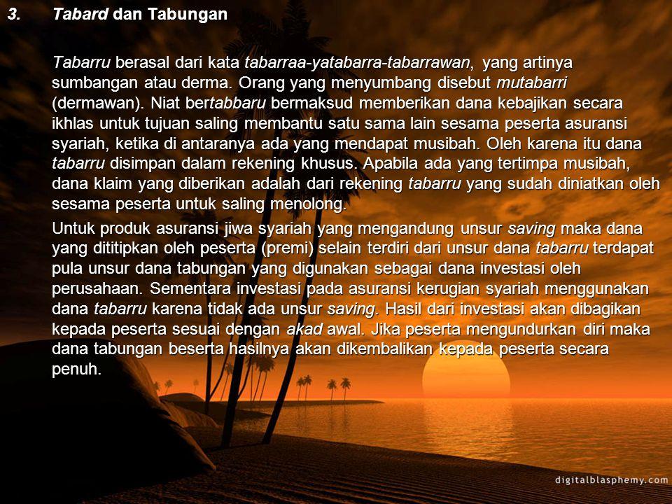 3.Tabard dan Tabungan Tabarru berasal dari kata tabarraa-yatabarra-tabarrawan, yang artinya sumbangan atau derma. Orang yang menyumbang disebut mutaba