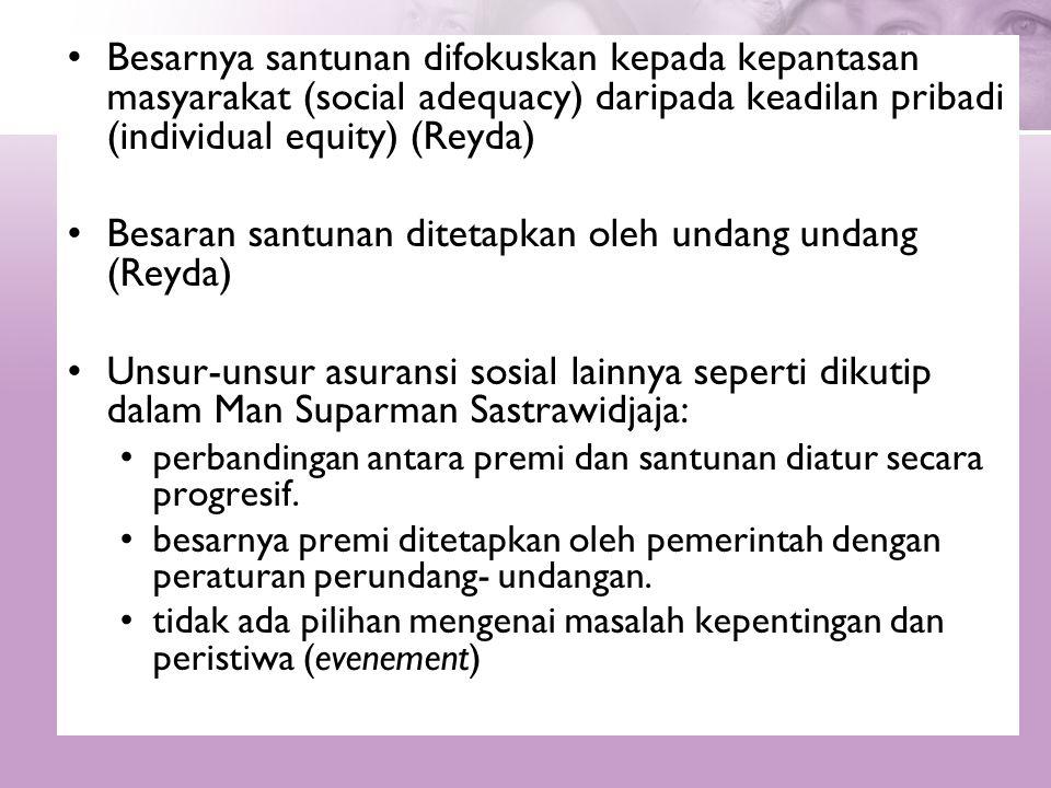 •Besarnya santunan difokuskan kepada kepantasan masyarakat (social adequacy) daripada keadilan pribadi (individual equity) (Reyda) •Besaran santunan d