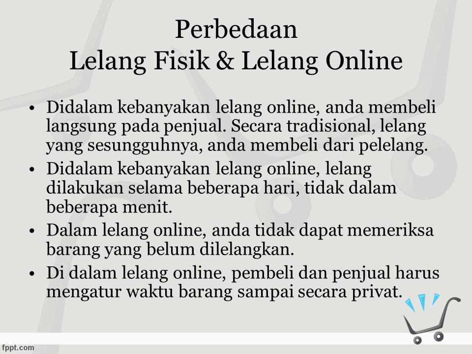 Perbedaan Lelang Fisik & Lelang Online •Didalam kebanyakan lelang online, anda membeli langsung pada penjual.