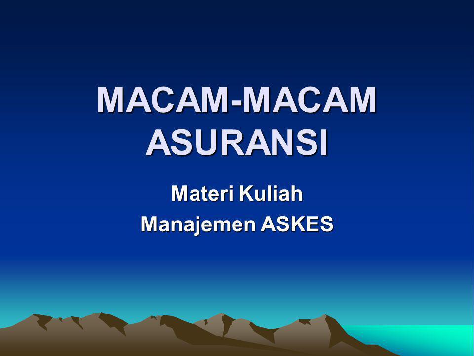 MACAM-MACAM ASURANSI Materi Kuliah Manajemen ASKES