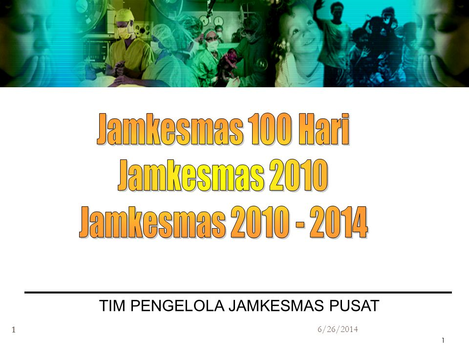 6/26/2014 1 1 TIM PENGELOLA JAMKESMAS PUSAT