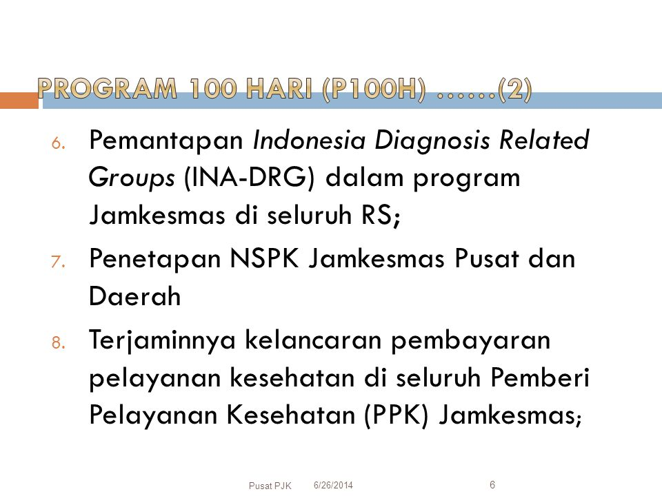 6. Pemantapan Indonesia Diagnosis Related Groups (INA-DRG) dalam program Jamkesmas di seluruh RS; 7. Penetapan NSPK Jamkesmas Pusat dan Daerah 8. Terj