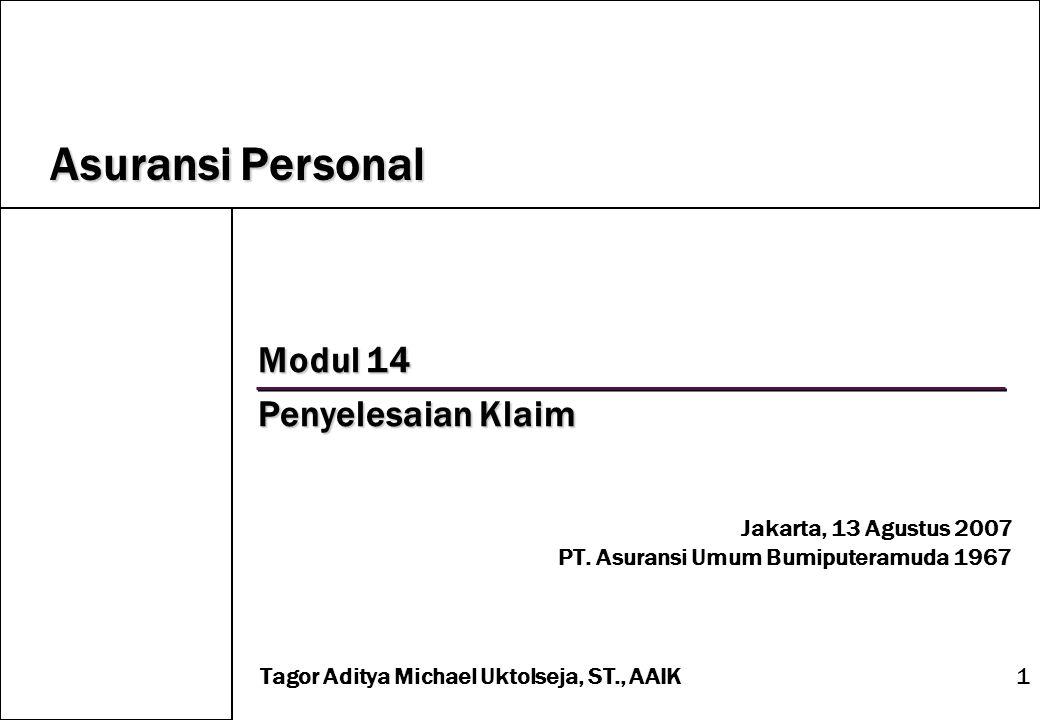 1 Modul 14 Penyelesaian Klaim Jakarta, 13 Agustus 2007 PT. Asuransi Umum Bumiputeramuda 1967 Asuransi Personal Tagor Aditya Michael Uktolseja, ST., AA